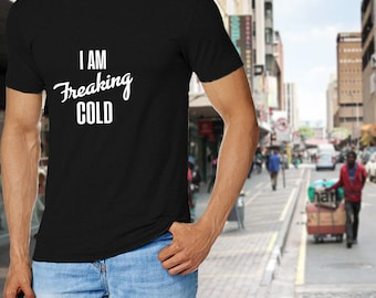 I am Freaking Cold - I am Freaking Cold Shirt