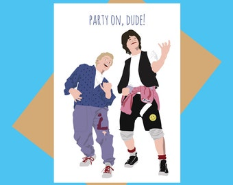 Birthday card - Bill and Ted card -  Party on Dude