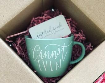 Cannot EVEN hand lettered coffee/tea mug