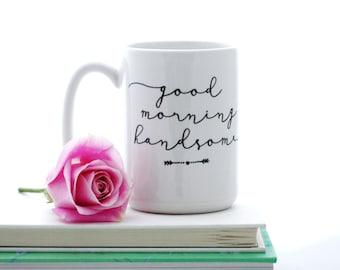 Good Morning Handsome mug. Lettered typographic mug. Valentine's Gift idea for him by Milk & Honey.