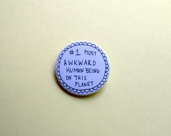 Most awkward human being - button badge or magnet 1.5 Inch