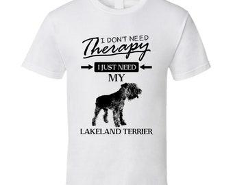 I Don't Need Therapy I Just Need My Lakeland Terrier Dog Lovers T Shirt
