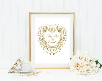 Mothers Day Print, Mothers Day Gift, Gold Heart Print, You are so loved, Gift Ideas, Printable Poster, Wall Art, Anniversary Gift, Birthday