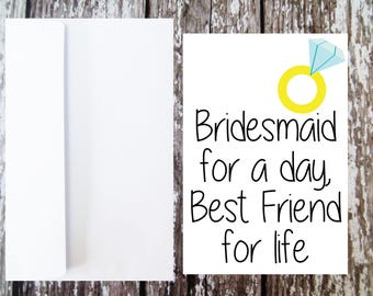 Bridesmaid for a day, Best friend for life card, Bridesmaid Proposal, Will you be my bridesmaid card, Wedding Party, Bridesmaid Ask Card