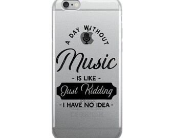 iPhone Case for Music Lovers A ay Without Music Is Like Just Kidding I Have No Idea Musician Singer Band Member Guitar Player Drummer