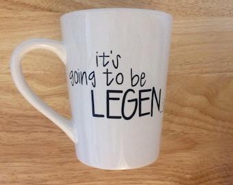 It's going to be Legen...wait for it...Dary Mug. How I Met Your Mother Mug. Barney Stinson Mug. Legendary Mug.