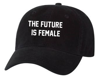 The Future Is Female Dad Hat feminist Unstructured Hat