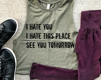I Hate You I Hate This Place Muscle Tee CROP TOP, funny workout tank, gym shirt, funny shirt, workout shirt, beachbody, yoga shirt, OLIVE