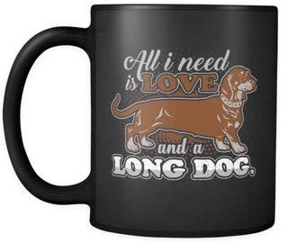 Dachshund Mug All I Need Is Love And A Long Dog 11oz Black Coffee Mugs
