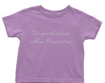 READY TO SHIP Nevertheless She Persisted Shirt Toddler | Organic Baby Clothes | Little Feminist Shirt | Never the Less She Persisted Shirt