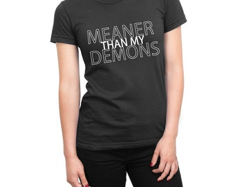 Meaner Than My Demons women's t-shirt