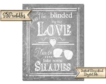 Sunglass Favors Sign   PRINTABLE wedding sign, Don't be blinded by our love, take some shades, Galvanized Wedding favors sign, Wedding favor