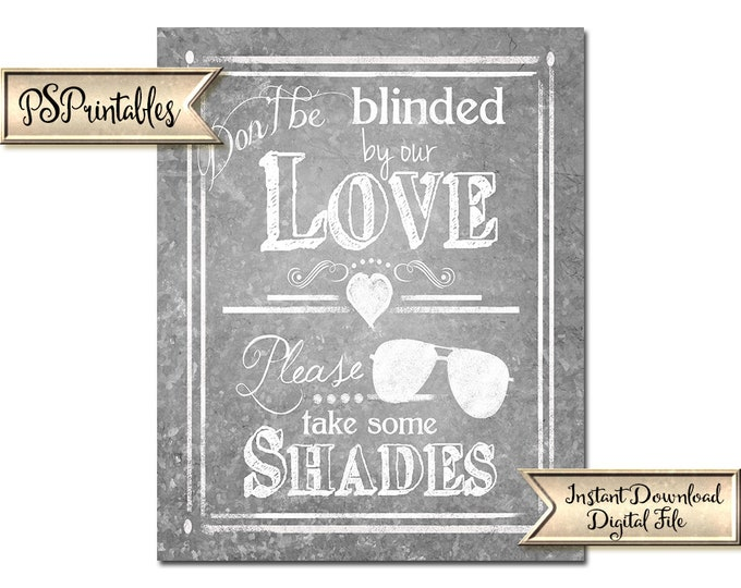 Sunglass Favors Sign | PRINTABLE wedding sign, Don't be blinded by our love, take some shades, Galvanized Wedding favors sign, Wedding favor