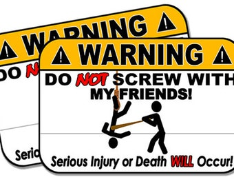 "Do Not Screw with my Friends!  2 pack  Funny Warning Stickers for Vehicles, Tool Boxes, Lunch Boxes, Bumper Stickers,  each is 4"" wide"