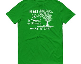 Peace is found in Nature Earth T-Shirt, Peace Symbol, Peace on Earth Day, in Nature for All Living Things