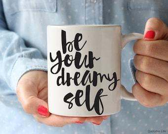 Be Your Dreamy Self // Be Your Self Series // 11 oz or 15 oz Coffee Mug