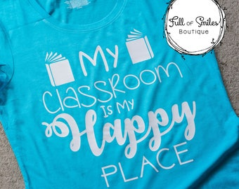 Teacher Shirt ... My Classroom Is My Happy Place