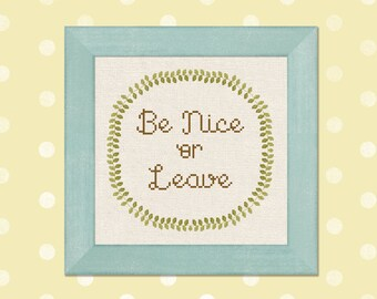 Be Nice or Leave. Text in Wreath Modern Simple Cute Counted Cross Stitch Pattern PDF File. Instant Download