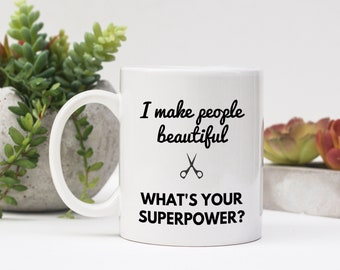 I Make People Beautiful Mug, Gift for Hairdresser, Gift for Hairstylist, Funny Mug, Coworker Gift, Salon Gift, Stylist Gift
