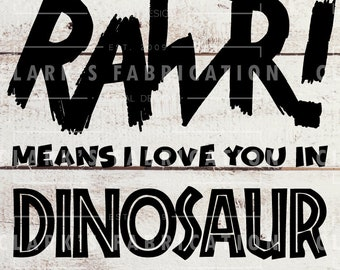 RAWR! Means I Love You in Dinosaur | SVG | Cut File | Cricut Cutter | Vinyl Cutter | Titan Cutter | Nostalgic | Novelty | Decor