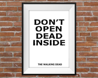 Don't Open Dead Inside - The Walking Dead Quote - Printable Wall Art - Typographic Digital Print - TWD Quote Poster - Gift Idea