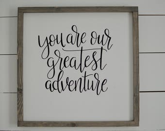 you are our greatest adventure Wood Framed Sign