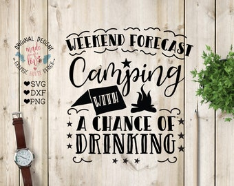 Camping Forecast, Weekend Forecast Camping with a chance of drinking Cut File in SVG, DXF, PNG, Camp svg, Camping Cut File, campers svg