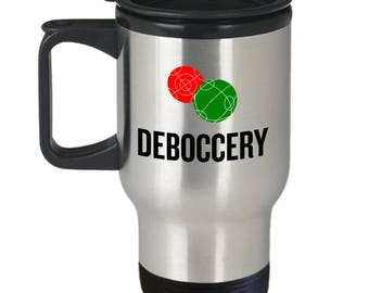 Funny Bocce Travel Mug - Bocce Player Gift - Bocci Present - Deboccery