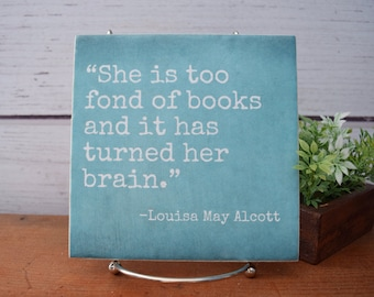 She is too Fond of Books and it has Turned her Brain | Louisa May Alcott quote sign tile | Book lover gift for mom | Reader |  Librarian