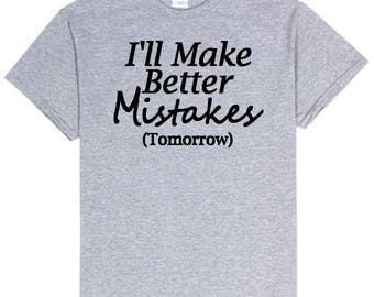 I'll Make Better Mistakes Tomorrow Shirt / Mistake Shirt / Funny Shirt
