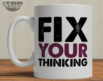 Motivational Coffee Mug - FIX Your Thinking - Ceramic Mug