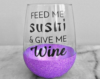 Feed Me Sushi & Give Me Wine - Stemless Wine Glass, Funny Wine Glass, Wine Gift, Customized Wine Glasses