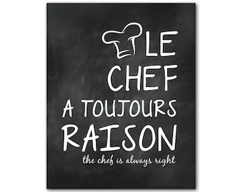 Kitchen Wall Decor - Le chef a toujours raison - The chef is always right quote - wall art PRINT - chef's hat - Housewarming gift