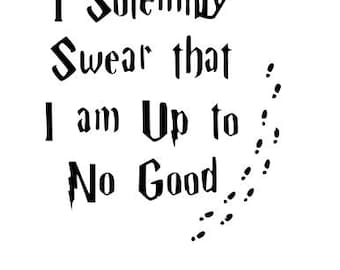I solemnly swear that I am up to no good svg file