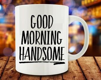 Good Morning Handsome Mug, husband mug (M722-rts)