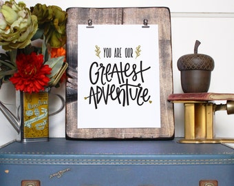 You Are Our Greatest Adventure // Typographic Print // Nursery Art