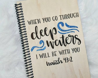 """Laser engraved wood journal. """"When you go through Deep Waters I will be with you"""""""