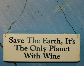 Distressed Screenprinted Sign Save The Earth It's The Only Planet With Wine