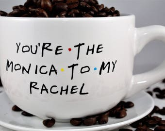 Personalized Custom Friends TV Show Coffee Mug - 14 OZ - You're the Monica to my Rachel - You're the Rachel to my Monica