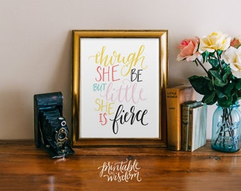 Though she be but little, wall art print, printable wisdom art wall nursery decor, she is fierce, quote printable hand lettered print