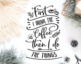 First I drink the coffee SVG cutting file Vinyl iron on svg Cricut file for cut Sayings svg vinyl file Craft svg Digital clip art stencil