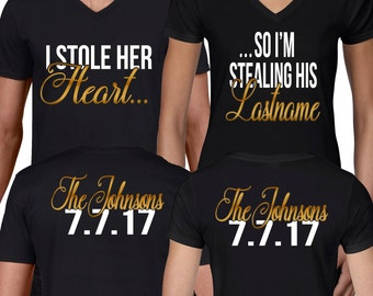 Custom couple shirts- I stole her heart... So I'm stealing his last name.