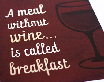 A Meal Without Wine is called Breakfast Art Print / 8x10 / Typography Wall Art Poster