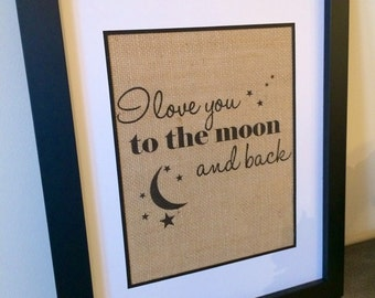 I love you to the moon and back. Burlap print. Burlap art.