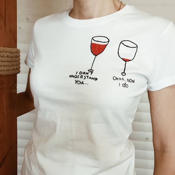 Wine hand embroidered women's t-shirt, Wine slogan white t-shirt, Hand embroidery sassy tee, unusual t-shirt, personalized gift for her