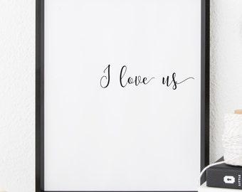 Wall Art, I love us, Downloadable Prints, Printable Quotes, Printable Art, Wall Prints, Black and White Print, Home Decor