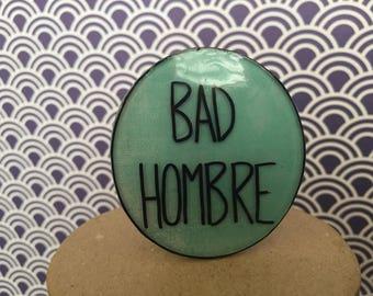 Bad Hombre Social Justice Pin