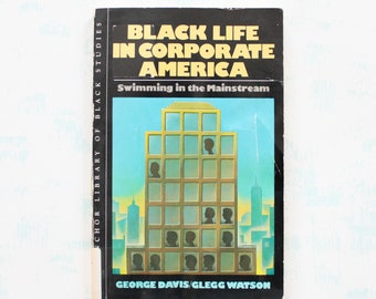 Black Life in Corporate America by George Davis and Glegg Watson a Management and Leadership Book from the 1980s
