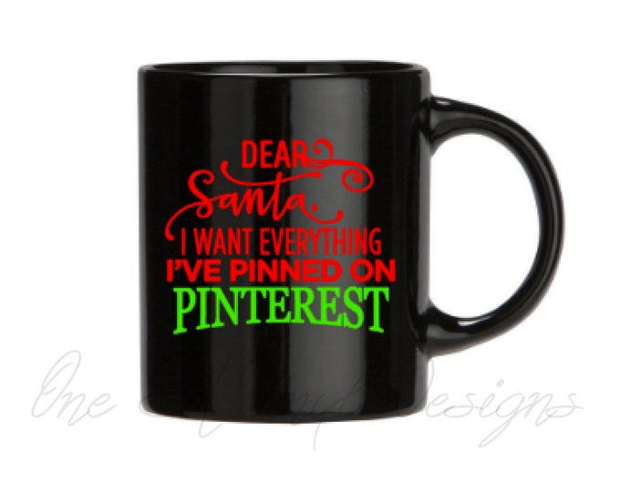 Dear Santa, I want everything I've pinned on Pinterest- Christmas Decal, DIY Vinyl Decals Wine Glass, Mugs ... Mug shown NOT Included