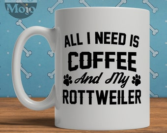 Rottweiler Mug, All I Need Is Coffee And My Rottweiler, Funny Mug For Dog Lover, Rottweiler Gift
